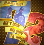 DJ Black Jesus Ain't Doin' Dis Sh*t Fa' Nothin'