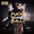B.o.B F*ck Em We Ball