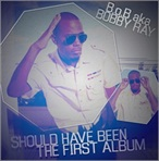 B.O.B. Should Have Been the First Album
