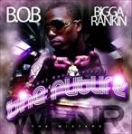 Bigga Rankin & B.O.B. The Future