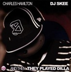 Charles Hamilton & DJ Skee And Then They Played Dilla