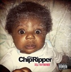 Chip Tha Ripper Tell Ya Friends