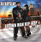 DJ Kay Slay Grown Man Hip Hop Part 2 (Sleepin' With The Enemy)