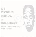 DJ Dvious Mindz & 2dopeboyz.com Beats I Would've Gave Lupe Fiasco