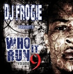 DJ Frogie Who Run It Vol. 9