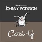 Johnny Polygon Catch-Up