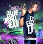 Juicy J & DJ Scream Blue Dream & Lean