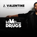 J. Valentine & The Heartbreakers Love & Other Drugs