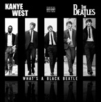 Kanye West & The Beatles What's A Black Beatle