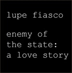 Lupe Fiasco Enemy of the State: A Love Story