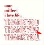 Mac Miller I Love Life, Thank You