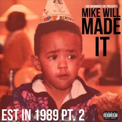 Mike WiLL Made It - Est In 1989 Pt. 2 Thumbnail