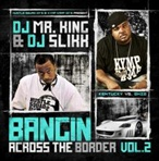 DJ Mr. King & DJ Slikk Bangin Across The Border Vol. 2
