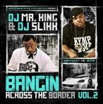 DJ Mr. King & DJ Slikk Bangin Across The Border Vol. 2