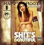 Nappy Roots Sh*t's Beautiful