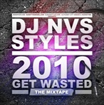DJ NVS Styles 2010 Get Wasted