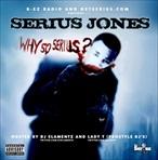 Serius Jones Why So Serius?