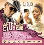 DJ Slikk After The Club Vol. 7