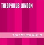 Theophilus London Lovers Holiday II EP