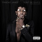 Trinidad James Don't Be SAFE